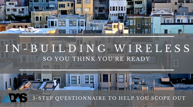 Part 1: Ready to act on your In-Building Wireless needs? This 5-Step questionnaire may help you scope out.