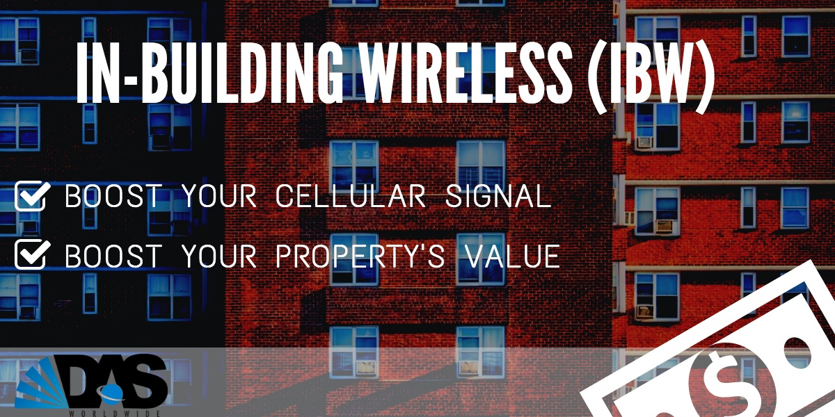 In-Building Wireless (IBW) does not only boost your cellular signals. They also boost your property's value.