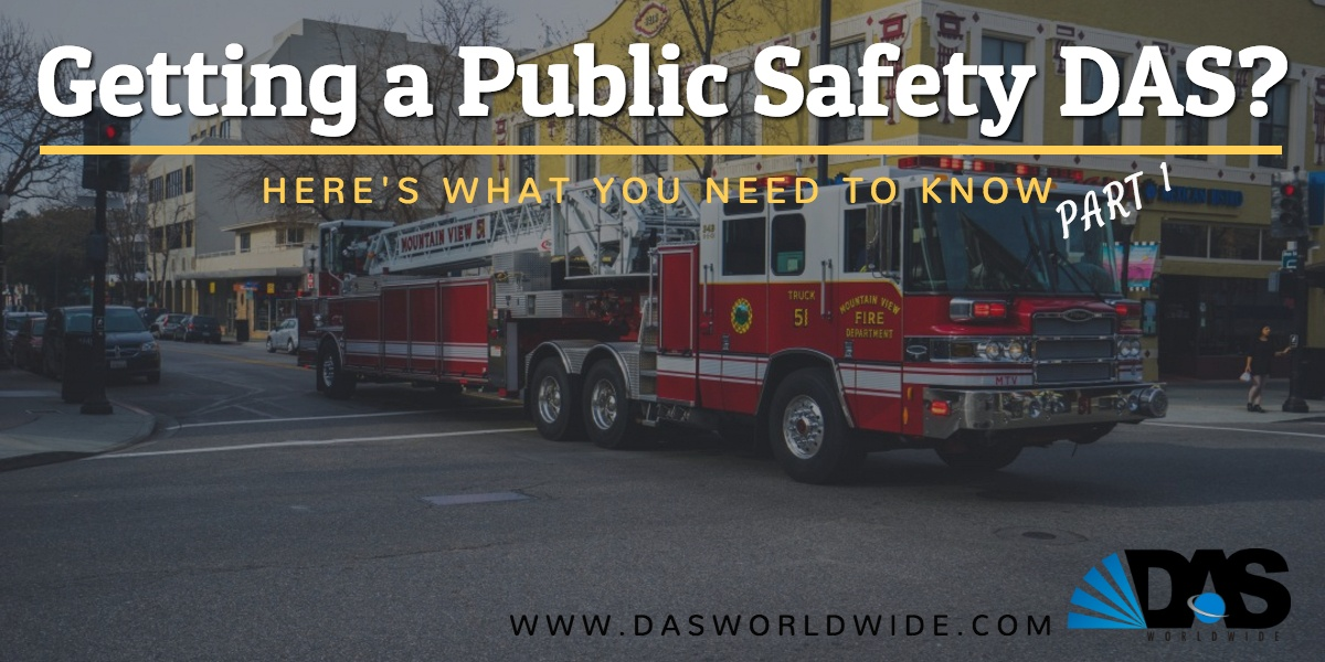 Getting a Public Safety DAS? Here is what you need to know – Part 1